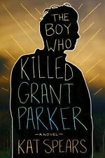 The Boy Who Killed Grant Parker by Kat Spears 2016 Teen 1st Ed PROOF Paperback