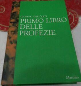 PRIMO LIBRO DELLE PROFEZIE DI GIORGIO DELL'ARTI PRIMA EDIZIONE MARSILIO 2008