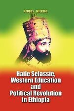 Haile Selassie, Western Education And Political Revolution In Ethiopia: By Pa...