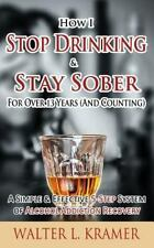How I Stop Drinking and Stay Sober for over 13 Years (and Counting) - a Simpl...