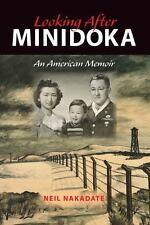 Looking After Minidoka: An American Memoir: By Nakadate, Neil
