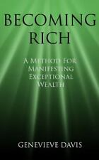 Becoming Rich: a Method for Manifesting Exceptional Wealth: By Davis, Genevie...