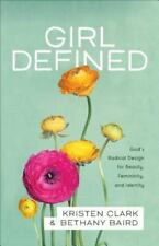 Girl Defined: God's Radical Design for Beauty, Femininity, and Identity (Paperba