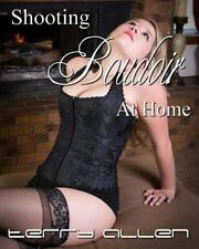 Shooting Boudoir at Home by Terry Allen (2014, Paperback)
