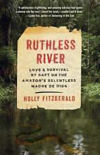 Ruthless River: Love and Survival by Raft on the Amazon's Relentless Madre de D