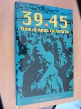 GUERRE 39-45  UNE GUERRE INCONNUE