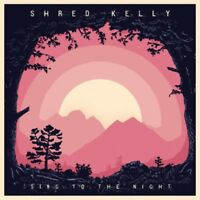 SHRED KELLY - SING TO THE NIGHT (LP/180G)  VINYL LP NEW!