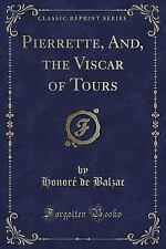 Pierrette, And, the Viscar of Tours (Classic Reprint) (Paperback or Softback)