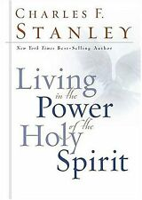Living in the Power of the Holy Spirit by Charles F. Stanley