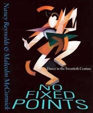No Fixed Points: Dance in the Twentieth Century, Reynolds, Nancy, McCormick, Mal