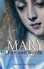 """""""Mary, in Her Own Words: The Mother of God in Scripture"""" by Father Gary Caster"""
