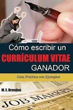 Cómo Escribir un Curriculum Vitae Ganador : Guía Práctica con Ejemplos de...