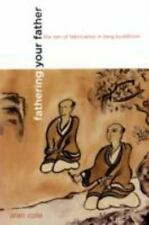 Fathering Your Father : The Zen of Fabrication in Tang Buddhism by Alan Cole