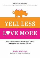 Yell Less, Love More: How the Orange Rhino Mom Stopped Yelling at Her Kids - and