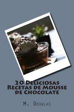20 Deliciosas Recetas de Mousse de Chocolate by M. Douglas (2014, Paperback)