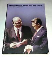 La politica estera italiana negli anni Ottanta - Ennio Di Nolfo - Marsilio, 2007