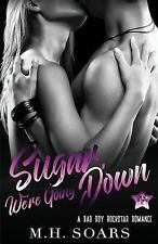 Love Me, I'm Famous: Sugar, We're Going Down by M. Soars (2017, Paperback)