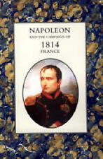 Napoleon and the Campaign of 1814 -V1 France: 2004 by Henry Houssaye...
