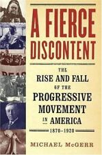 A Fierce Discontent : The Rise and Fall of the Progressive Movement in America,
