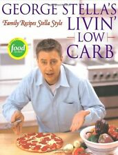 George Stella`s Livin` Low Carb: Family Recipes Stella Style by George Stella, (