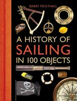 A History of Sailing in 100 Objects by Barry Pickthall 9781472918857 | Brand New