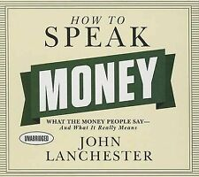 How Speak Money What Money People Say--And What It Really by Lanchester John