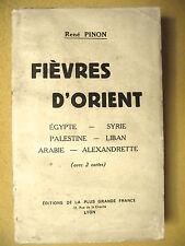 RENÉ PINON FIÈVRES D'ORIENT ÉGYPTE SYRIE PALESTINE LIBAN ARABIE 1938 HISTOIRE