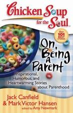Chicken Soup for the Soul: On Being a Parent : Inspirational, Humorous, and...