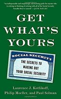 Get Whats Yours: The Secrets to Maxing Out Your Social Security (The Get Whats