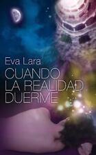 Cuando la Realidad Duerme : Edicion Especial by Eva Lara (2014, Paperback)