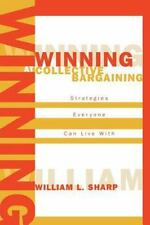 Winning at Collective Bargaining: Strategies Everyone Can Live with: By Willi...