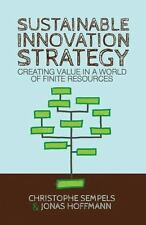 Sustainable Innovation Strategy: Creating Value in a World of Finite Resources (