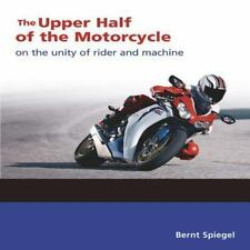 UPPER HALF OF MOTORCYCLE: ON UNITY OF RIDER AND MACHINE By Bernt Spiegel *VG+*