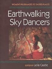 Earthwalking Sky Dancers : Women's Pilgrimages to Sacred Places Paperback