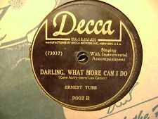 DECCA 78 RECORD/ ERENEST TUBB/DARLING,WHAT MORE CAN I DO/THERE'S A LITTLE BIT/VG