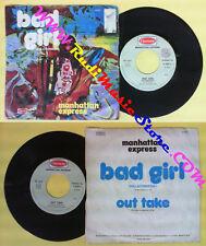 LP 45 7'' MANHATTAN EXPRESS Bad girl Out take 1976 italy HARMONY no cd mc dvd(*)