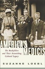 America's Medicis: The Rockefellers and Their Astonishing Cultural Legacy by.NEW