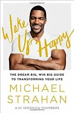 Wake Up Happy: The Dream Big, Win Big Guide to Transforming Your Life by Michael