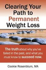 Clearing Your Path to Permanent Weight Loss: The Truth about Why You've Failed i