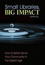 SMALL LIBRARIES, BIG IMPACT - DU, YUNFEI/ MARTIN, ROBERT S., PH.D. (FRW) - NEW P