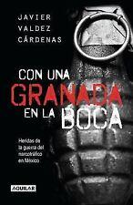 Con una Granada en la Boca : Heridas de Guerra del Narcotrafico en Mexico by...