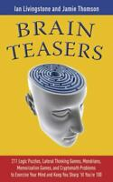 Brain Teasers: 211 Logic Puzzles, Lateral Thinking Games, Mazes, Crosswords, and
