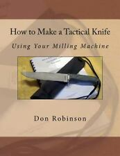How to Make a Tactical Knife : Using Your Milling Machine by Don Robinson...