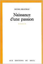 Naissance d'une passion .Michel BRAUDEAU.Seuil  B013