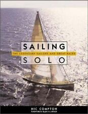 Sailing Solo : The Legendary Sailors and the Great Races by Nic Compton...