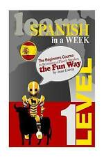 Learn Spanish in a Week: The Beginners Course to Becoming a Fluent Speaker,