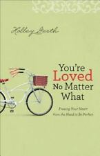 You're Loved No Matter What: Freeing Your Heart from the Need to Be Perfect by