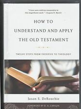 How to Understand and Apply the Old Testament by Jason S. DeRouchie (P&R)