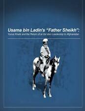 Usama Bin Ladin's 'Father Sheikh - Yunus Khalis and the Return of Al-Qaida's...
