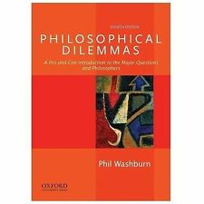 Philosophical Dilemmas: A Pro and Con Introduction to the Major Questions and Ph